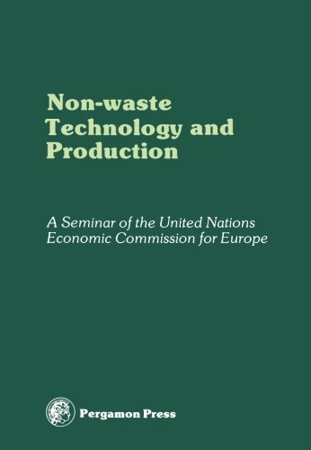 9780080220284: Non-Waste Technology and Production: Proceedings of an International Seminar Organized by the Senior Advisers to ECE Governments on Environmental ... Paris, 29 November - 4 December 1976