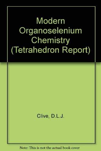 Modern Organoselenium Chemistry; Tetrahedron Report #50: Clive, Derrick L. J.;