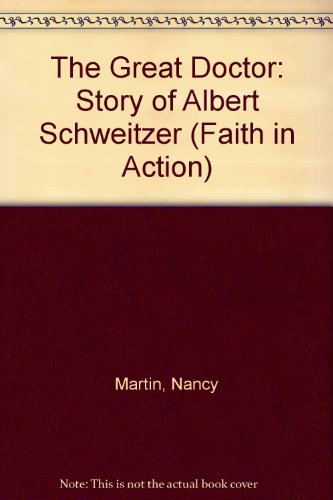 The Great Doctor: Story of Albert Schweitzer (Faith in Action) (0080222145) by Martin, Nancy
