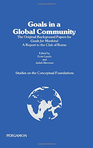 9780080222219: Goals in a Global Community: The Original Background Papers for Goals for Mankind, a Report to the Club of Rome