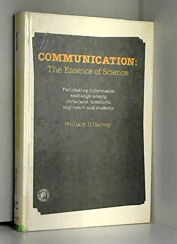 9780080222547: Communication, the Essence of Science: Facilitating Information Exchange Among Librarians, Scientists, Engineers, and Students (Pergamon international ... technology, engineering, and social studies)