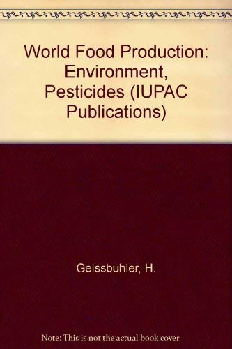 9780080223742: World Food Production: Environment, Pesticides (IUPAC Publications)