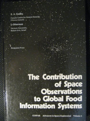 9780080224183: The Contribution of Space Observations to Global Food Information Systems