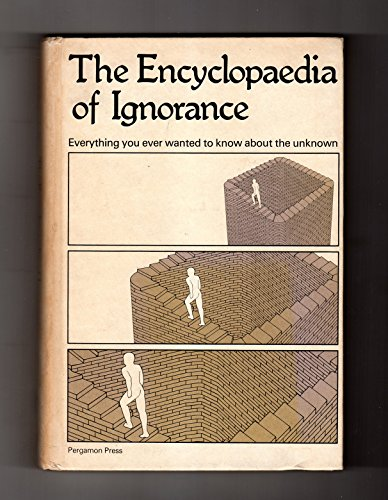9780080224268: The Encyclopaedia of Ignorance: Everything You Ever Wanted to Know About the Unknown