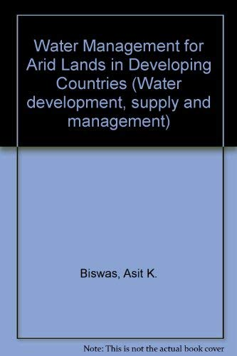 9780080224312: Water management for arid lands in developing countries: Papers from the Training Workshop on Water Management for Arid Regions (Water development, supply, and management)