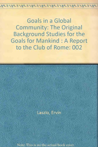 9780080229737: Goals in a Global Community: The Original Background Studies for the Goals for Mankind : A Report to the Club of Rome