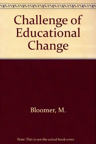 Challenge of Educational Change (Pergamon international library: Bloomer, M., Shaw,