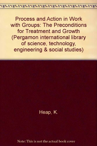 9780080230238: Process and Action in Work with Groups: The Preconditions for Treatment and Growth (Pergamon international library of science, technology, engineering & social studies)
