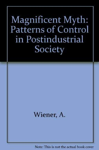 Magnificent Myth: Patterns of Control in Post-Industrial Society
