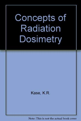 Concepts of Radiation Dosimetry: Kase, Kenneth R.