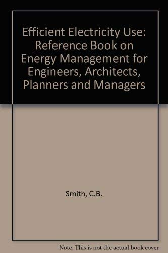 9780080232270: Efficient Electricity Use: Reference Book on Energy Management for Engineers, Architects, Planners and Managers