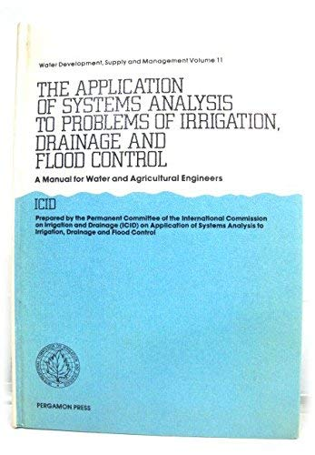 9780080234250: The application of systems analysis to problems of irrigation, drainage, and flood control: A manual for water and agricultural engineers (Water development, supply, and management)