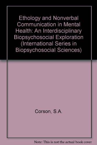 9780080237282: Ethology and Nonverbal Communication in Mental Health: An Interdisciplinary Biopsychosocial Exploration (International Series in Biopsychosocial Sciences)