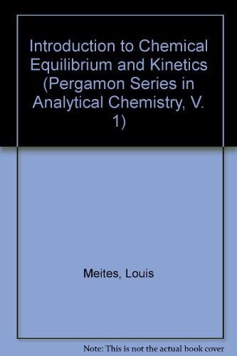 9780080238029: Introduction to Chemical Equilibrium and Kinetics (Pergamon Series in Analytical Chemistry, V. 1)