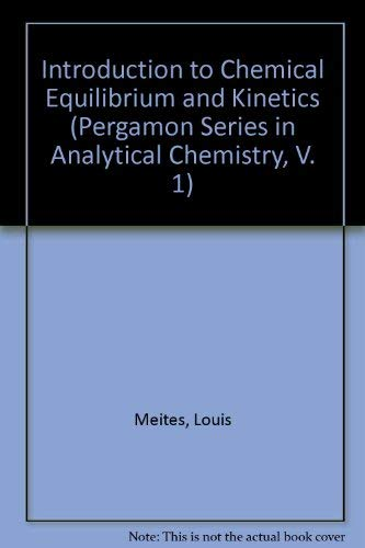 9780080238036: Introduction to Chemical Equilibrium and Kinetics (Pergamon Series in Analytical Chemistry, V. 1)