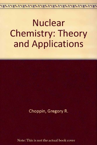 9780080238265: Nuclear Chemistry: Theory and Applications