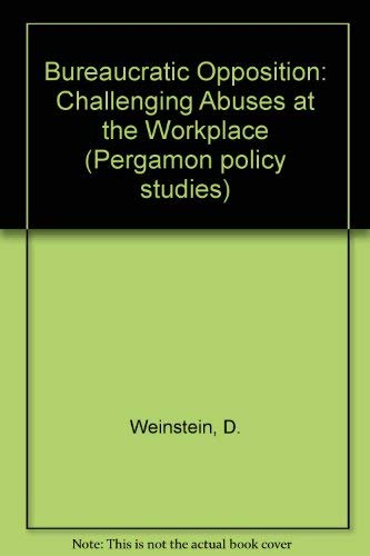 9780080239033: Bureaucratic Opposition: Challenging Abuses at the Workplace (Pergamon policy studies)