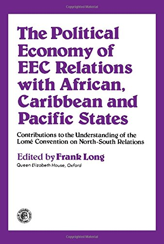 9780080240770: The Political Economy of Eec Relations With African, Caribbean, and Pacific States: Contributions to the Understanding of the Lom±E Convention on Nor ... Technology, Engineering, and Social Studies)