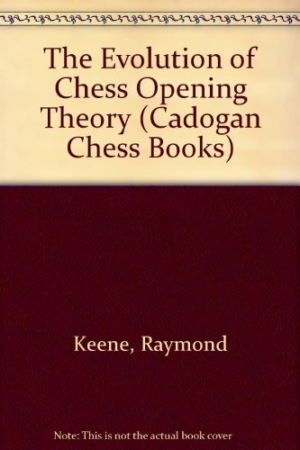 9780080241289: The Evolution of Chess Opening Theory: From Philidor to Kasparov (Cadogan Chess Books)