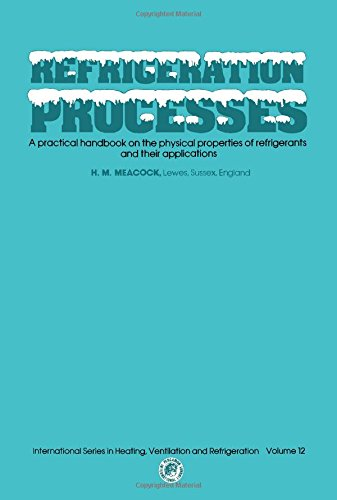 Refrigeration Processes: A Practical Handbook on the: Meacock, M. H.