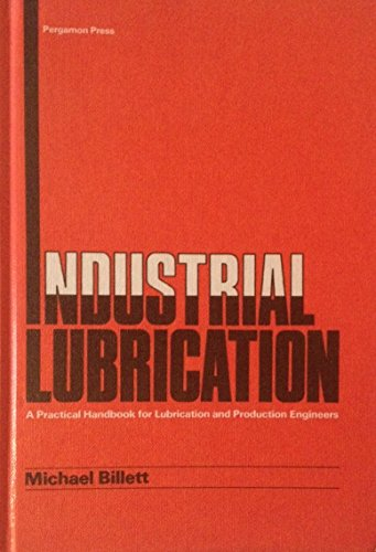 Industrial Lubrication: A Practical Handbook for Lubrication: Billett, Michael