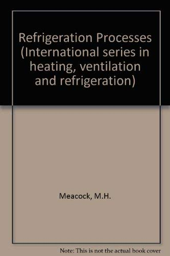 Refrigeration Processes: A Practical Handbook on the: Meacock, H. M.""