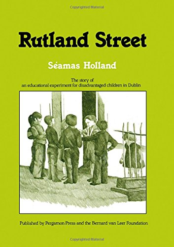 Rutland Street the Story of an Educational Experiment for Disadvantaged Children in Dublin: Holland...