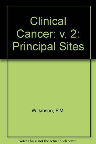 9780080243948: Clinical Cancer: v. 2: Principal Sites (Its Advances in medical oncology, research, and education ; v. 11)