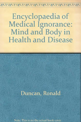 Stock image for Encyclopaedia of Medical Ignorance : The Mind and Body in Health and Disease for sale by Better World Books