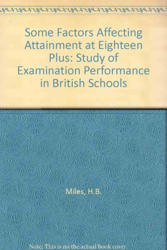 9780080246789: Some Factors Affecting Attainment at Eighteen Plus: Study of Examination Performance in British Schools