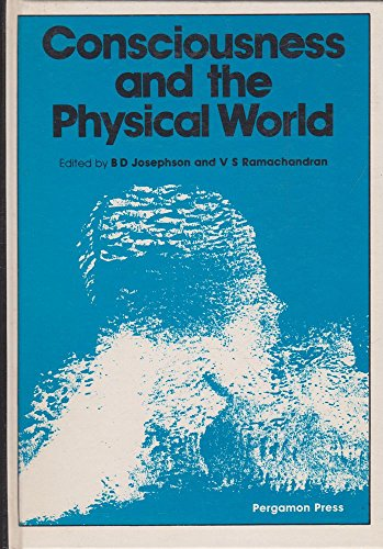 9780080246956: Consciousness and the Physical World: Proceedings of the Conference on Consciousness Held at the University of Cambridge, 9Th-10th January, 1978
