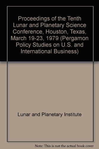 9780080251288: Proceedings of the Tenth Lunar and Planetary Science Conference, Houston, Texas, March 19-23, 1979 (Pergamon Policy Studies on U.S. and International Business)