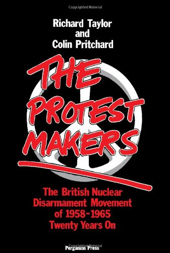 9780080252117: The Protest Makers: The British Nuclear Disarmament Movement of 1958-1965, Twenty Years on