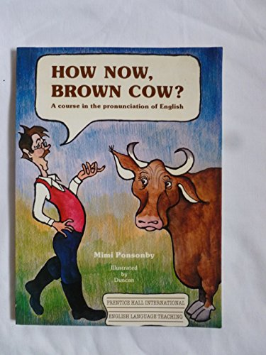 9780080253541: How Now, Brown Cow?: Course in the Pronunciation of English, with Exercises and Dialogues (English language courses)
