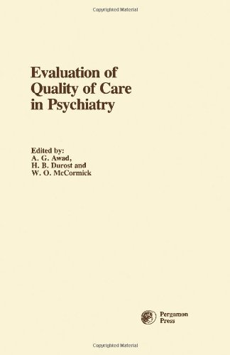 Evaluation of Quality of Care in Psychiatry: Proceedings: Editor-A.G. Awad
