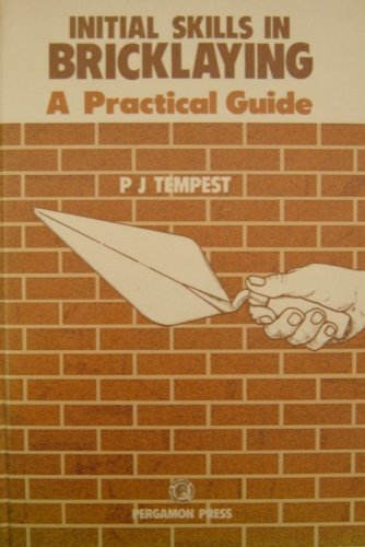 9780080254241: Initial Skills in Bricklaying: A Practical Guide (Pergamon International Library of Science, Technology, Engineering & Social Studies)