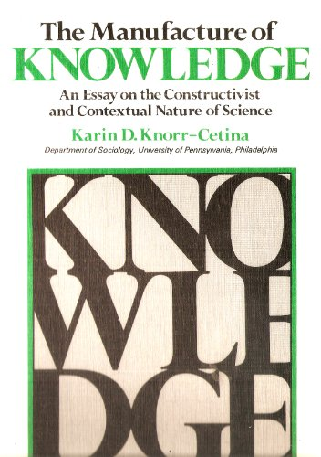 9780080257785: The Manufacture of Knowledge: Essay on the Constructivist and Contextual Nature of Science