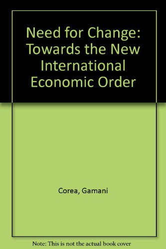 9780080260952: Need for Change: Towards the New Economic Order : A Selection from Major Speeches and Reports With an Introduction