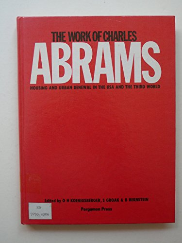 9780080261119: Work of Charles Abrams: Housing and Urban Renewal in the U.S.A.and the Third World (Habitat international)
