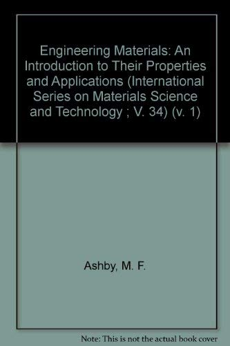 Engineering Materials: An Introduction to Their Properties: M. F. Ashby,