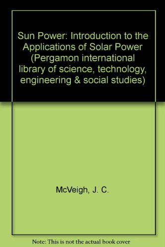 9780080261478: Sun Power: An Introduction to the Applications of Solar Energy (Pergamon international library of science, technology, engineering & social studies)