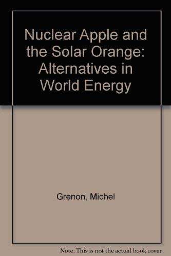 9780080261560: The Nuclear Apple and the Solar Orange: Alternatives in World Energy