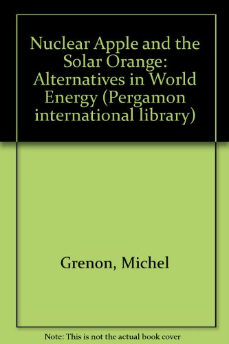 9780080261577: Nuclear Apple and the Solar Orange: Alternatives in World Energy (Pergamon international library of science, technology, engineering, and social studies) (English and French Edition)