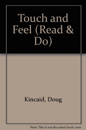 Touch and Feel (Read & Do): Kincaid, Doug, Coles, Peter S., Peter Coles
