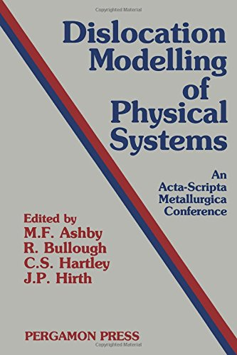 DISLOCATION MODELLING OF PHYSICAL SYSTEMS: EDITED BY M.F. ASHBY, R. BULLOUGH, C.S. HARTLEY, J.P. ...