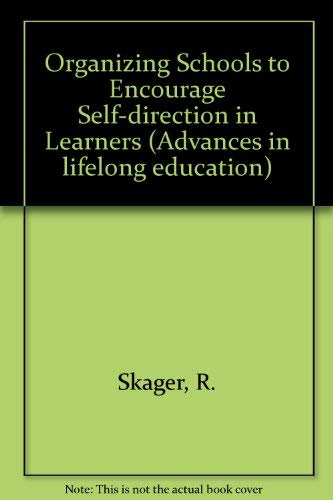 9780080267845: Organizing Schools to Encourage Self-direction in Learners (Advances in lifelong education)