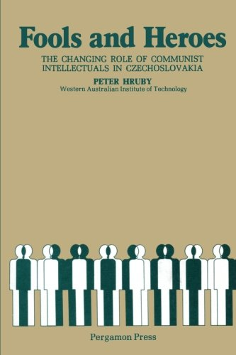 9780080267906: Fools and Heroes: The Changing Role of Communist Intellectuals in Czechoslovakia