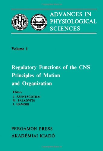 Regulatory Functions of the CNS, Principles of Motion and Organization: Proceedings of the 28th I...