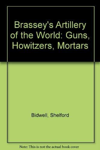 9780080270357: Brassey's Artillery of the World: Guns, Howitzers, Mortars