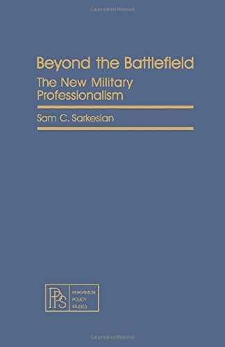 BEYOND THE BATTLEFIELD: THE NEW MILITARY PROFESSIONALISM: Sam C Sarkesian